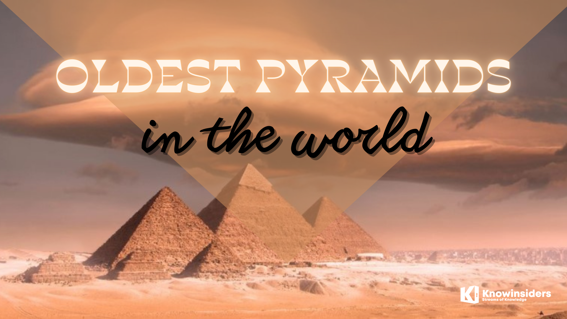 Top Oldest Pyramids In The World. Photo: knowinsiders.