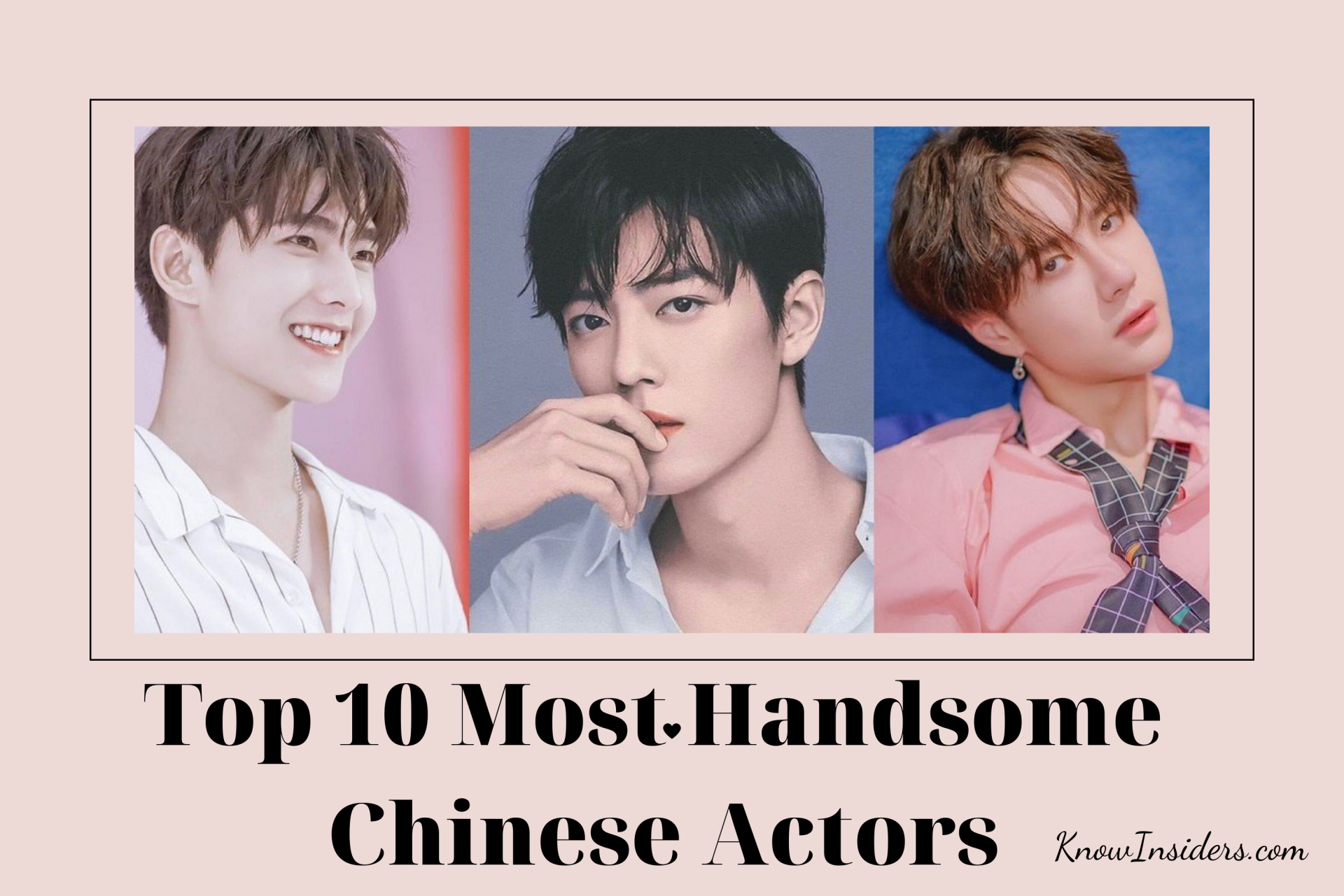 Top 10 Most Handsome Chinese Actors - Updated