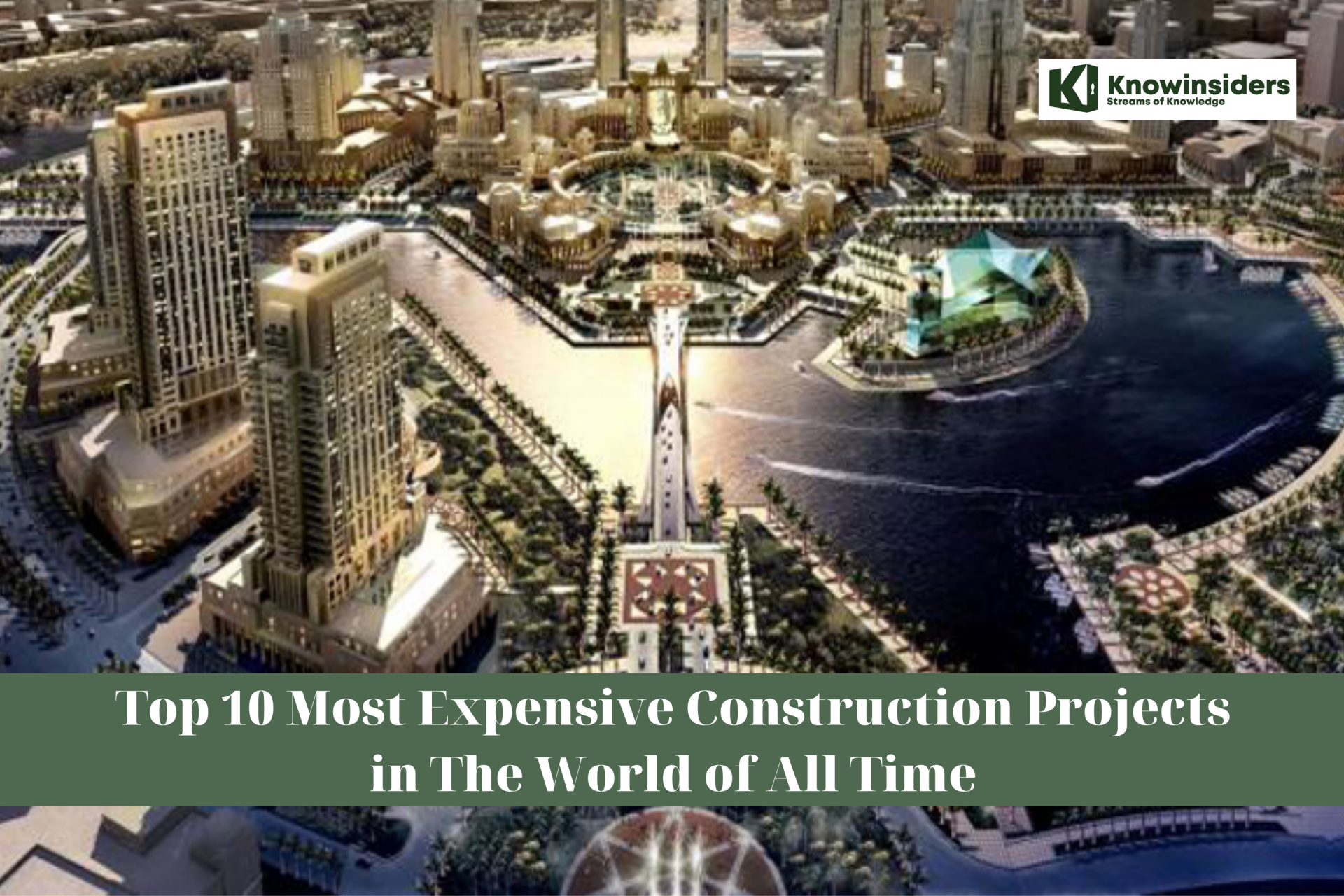 Top 10 Most Expensive Construction Projects in The World of All Time