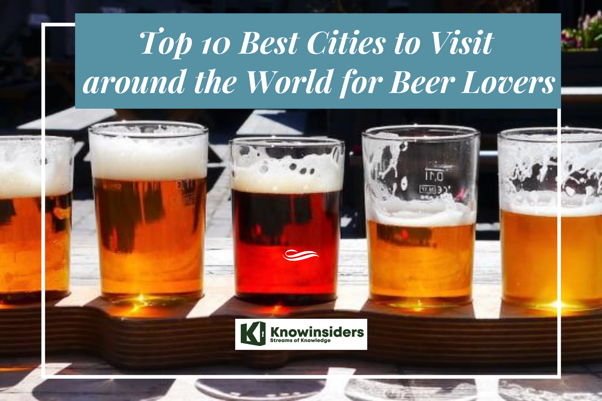 Best Cities for Beer Lovers. Photo: KnowInsiders