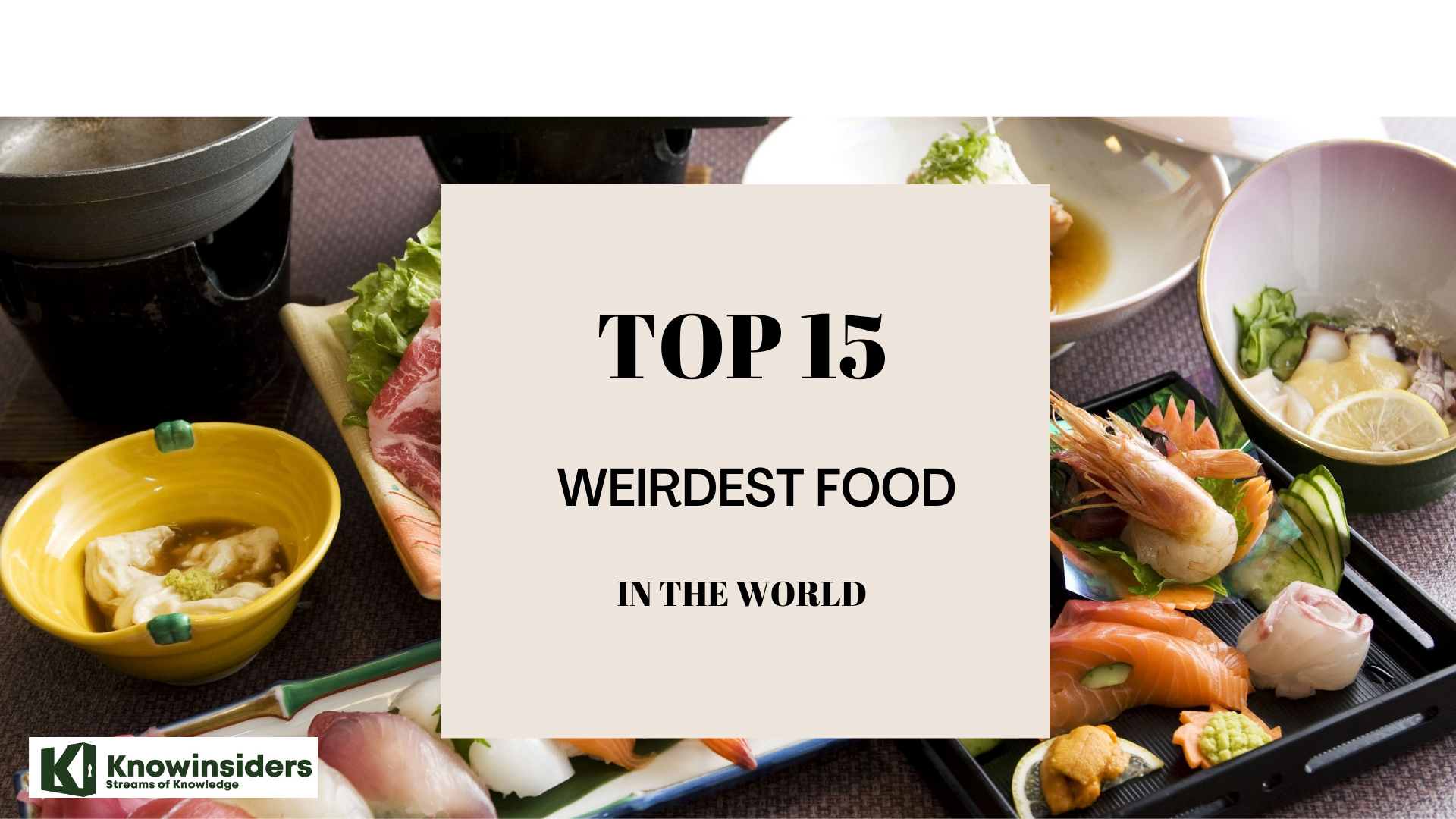 Top 15 Weirdest Foods Around The World